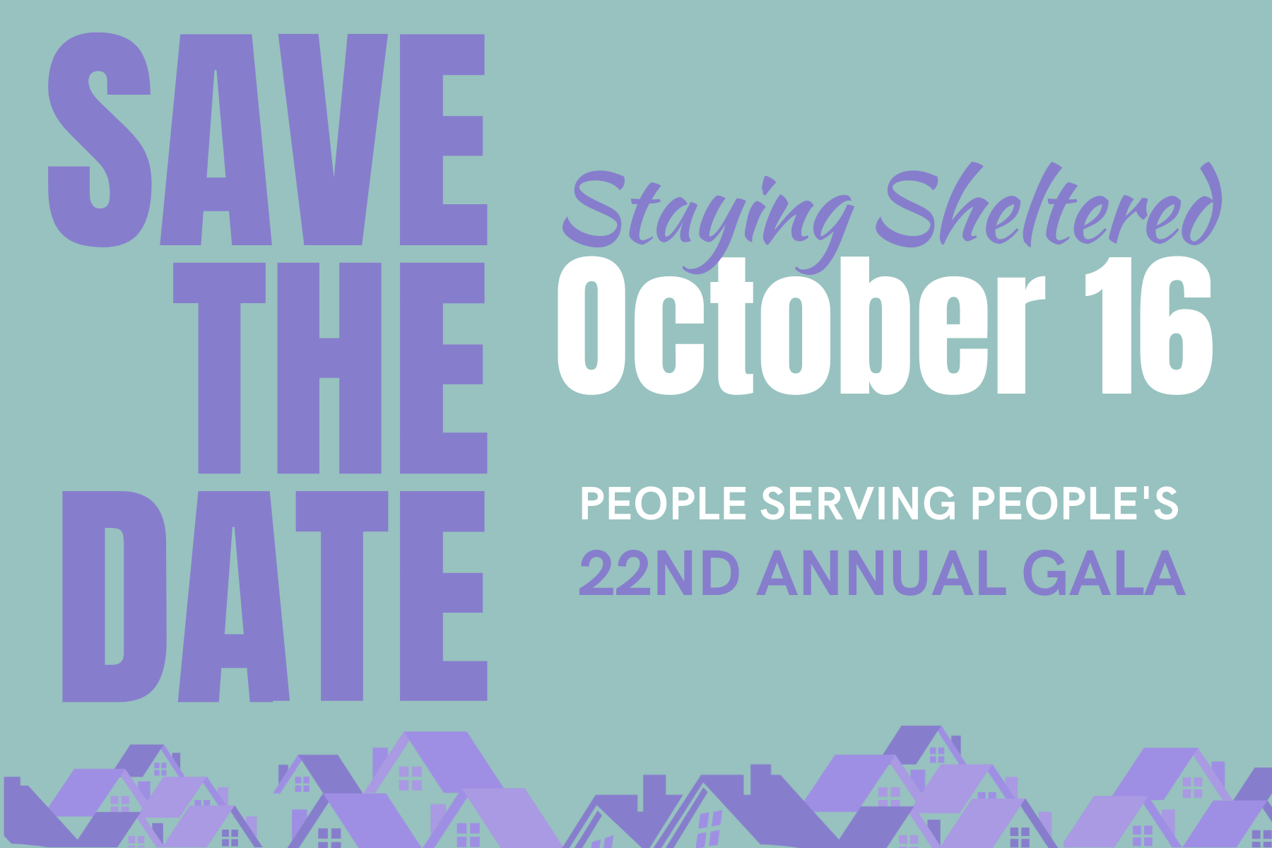 Art: SAVE THE DATE, October 16, Staying Sheltered, People Serving People's 22nd Annual Gala